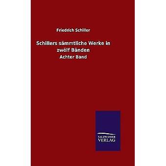 Schillers smmtliche Werke i zwlf Bnden av Schiller & Friedrich