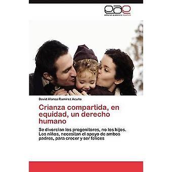Crianza Compartida En Equidad un Derecho Humano Ramrez Acua David Alonso