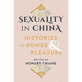 Sexuality in China - Histories of Power and Pleasure by Sexuality in C