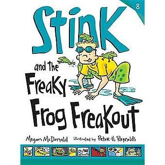 Stink and the Freaky Frog Freakout by Megan McDonald - Peter H Reynol