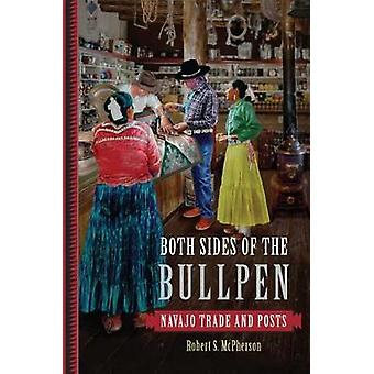 Both Sides of the Bullpen - Navajo Trade and Posts by Robert S McPhers
