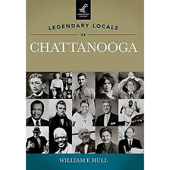Legendary Locals of Chattanooga - Tennessee by William F Hull - 97814
