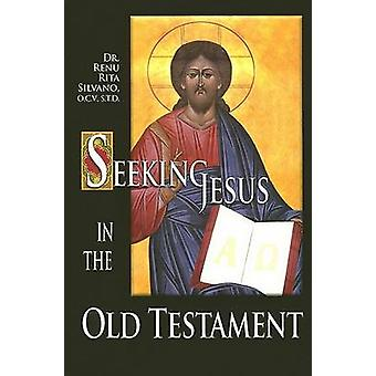 Seeking Jesus in the Old Testament by Renu Rita Silvano - 97815927619