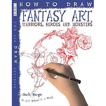 How to Draw Fantasy Art - Warriors - Heroes and Monsters by Mark Bergi