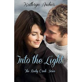 Into the Light - Book 3 in the Rocky Creek Romance Series by Kathryn A