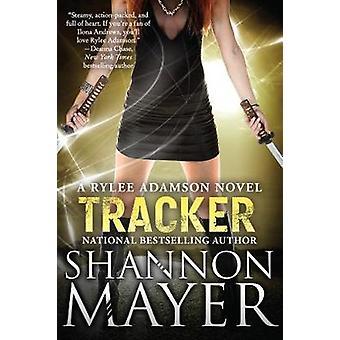 Tracker - A Rylee Adamson Novel - Book 6 by Shannon Mayer - 9781945863