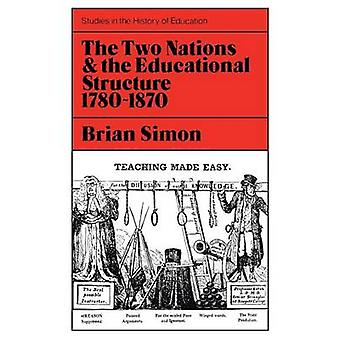 Two Nations and the Educational Structure 17801870 by Simon & Brian