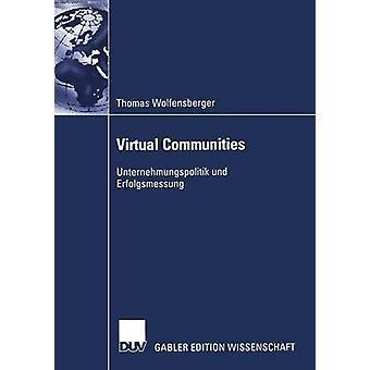 Virtuaaliyhteisöt Unternehmungspolitik und Erfolgsmessung by Wolfensberger & Thomas