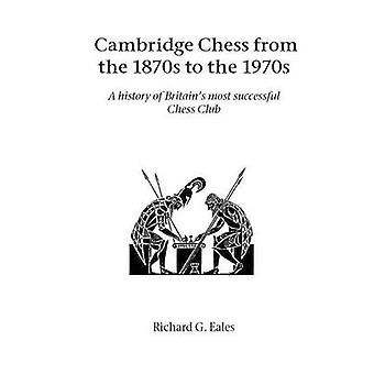 Cambridge Chess from the 1870s to the 1970s by Eales & Richard G.
