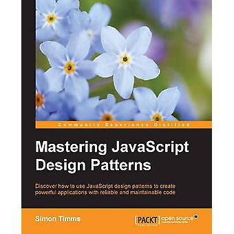 Mastering JavaScript Design Patterns by Timms & Simon