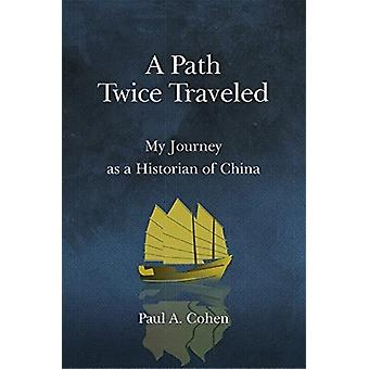 Path Twice Traveled by Paul A Cohen
