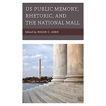 Us Public Memory Rhetoric and the National Mall by Aden & Roger C