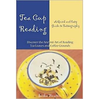 Tea Cup Reading  A Quick and Easy Guide to Tasseography by Sasha Fenton