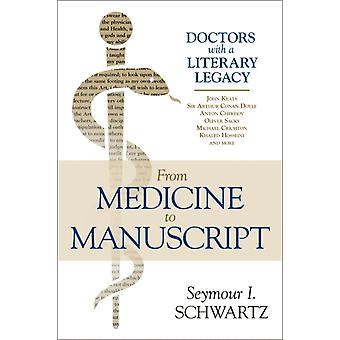 From Medicine to Manuscript  Doctors with a Literary Legacy by Seymour I Schwartz