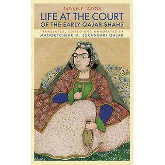 Life at the Court of the Early Qajar Shahs by Azod alDowleh & Soltan Ahmad Mirza