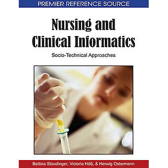 Nursing and Clinical Informatics SocioTechnical Approaches by Staudinger & Bettina