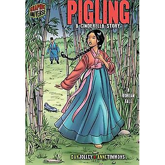 Pigling - A Cinderella Story; A Korean Tale by Dan Jolley - Anne Timmo