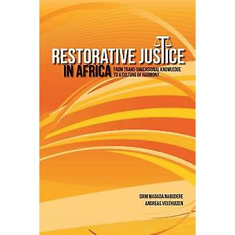 Restorative Justice in Africa. from TransDimensional Knowledge to a Culture of Harmony by Velthuizen & Andreas