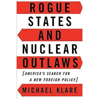Rogue States and Nuclear Outlaws Americas Search for a New Foreign Policy by Klare & Michael T.