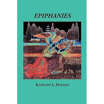 Epiphanies by Housley & Kathleen L.