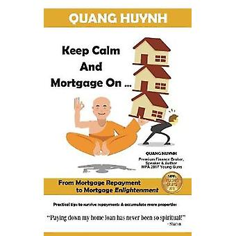 Keep Calm and Mortgage On by Huynh & Quang