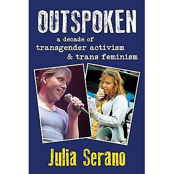 Outspoken A Decade of Transgender Activism and Trans Feminism by Serano & Julia