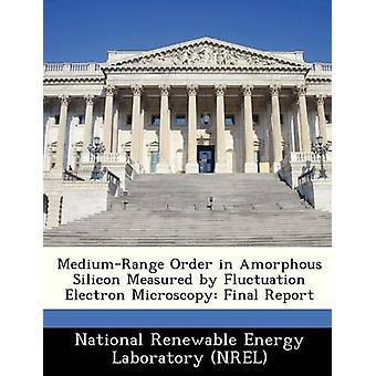 MediumRange Order in Amorphous Silicon Measured by Fluctuation Electron Microscopy Final Report by National Renewable Energy Laboratory NR