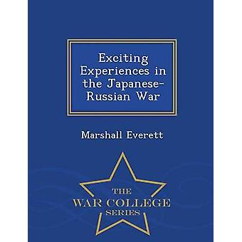 Exciting Experiences in the JapaneseRussian War  War College Series by Everett & Marshall