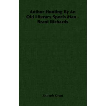Author Hunting By An Old Literary Sports Man  Brant Richards by Grant & Richards