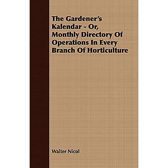The Gardeners Kalendar  Or Monthly Directory Of Operations In Every Branch Of Horticulture by Nicol & Walter