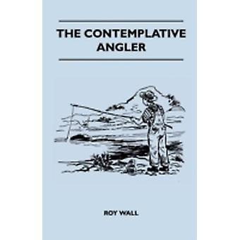 The Contemplative Angler by Wall & Roy