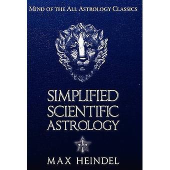Simplified Scientific Astrology by Heindel & Max