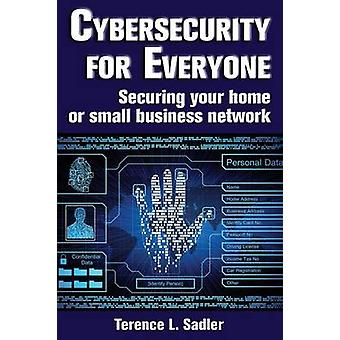 Cybersecurity for Everyone Securing your home or small business network by Sadler & Terence L