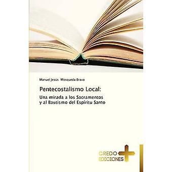 Pentecostalismo Local by Mosqueda Bravo Manuel Jesus