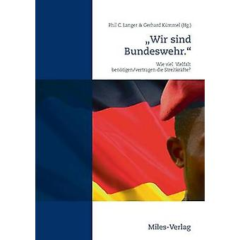 Wir sind Bundeswehr.Wie viel Vielfalt bentigenvertragen die Streitkrfte by Langer & Phil C.
