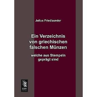 Ein Verzeichnis Von Griechischen Falschen Munzen Welche Aus Stempeln Gepragt Sind by Friedlaender & Julius