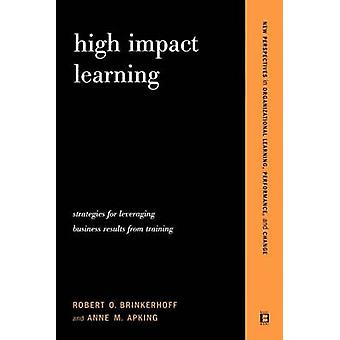 High Impact Learning Strategies For Leveraging Performance And Business Results From Training Investments by Brinkerhoff & Robert O.