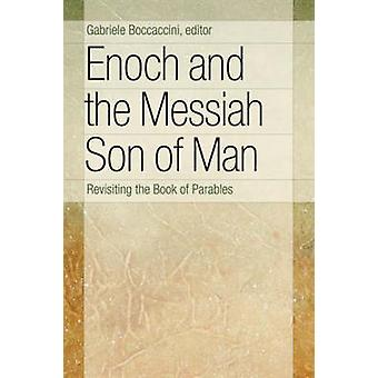 Enoch and the Messiah Son of Man Revisiting the Book of Parables by Boccaccini & Gabriele
