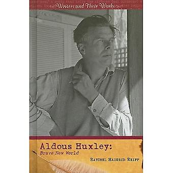 Aldous Huxley: Brave New World (Writers and Their Works)