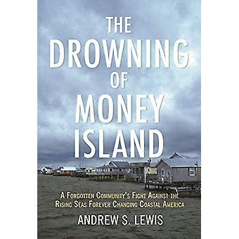 The Drowning of Money Island - A Forgotten Community's Fight Against t