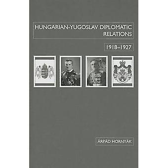 Hungarian-Yugoslav Relations - 1918-1927 by Arpad Hornyak - 978088033