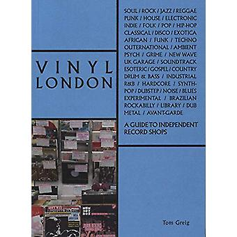 Vinyl London - Una guida ai negozi di record indipendenti di Tom Greig - 9781
