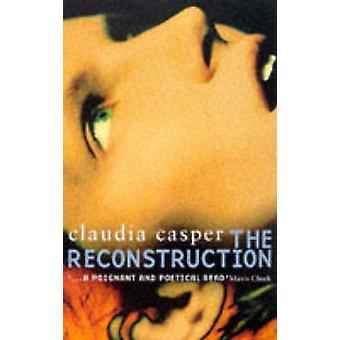 The Reconstruction (New edition) by Claudia Casper - 9780704380950 Bo