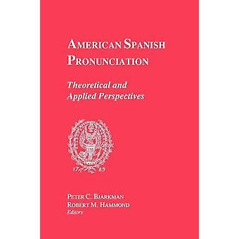 American Spanish Pronunciation - Theoretical and Applied Perspectives