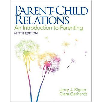 ParentChild Relations  An Introduction to Parenting United States Edition by Jerry J Bigner & Clara J Gerhardt