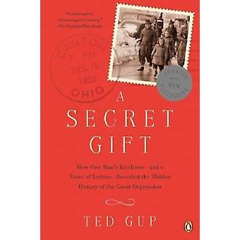 A Secret Gift - How One Man's Kindness--And a Trove of Letters--Reveal