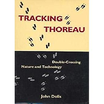 Tracking Thoreau - Double-Crossing Nature and Technology by John Dolis