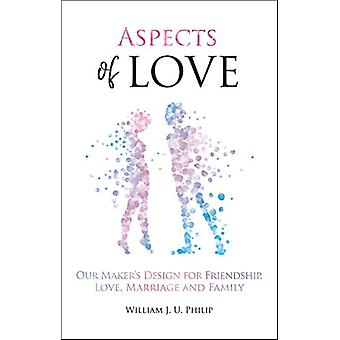 Aspects of Love - Our Maker's design for friendship - love - marriage