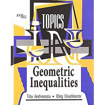 Topics in Geometric Inequalities by Titu Andreescu - 9780999342831 Bo