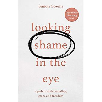 Looking Shame in the Eye - A Path to Understanding - Grace and Freedom